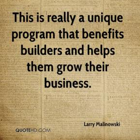 Larry Malinowski  - This is really a unique program that benefits builders and helps them grow their business.