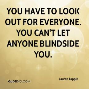 Lauren Lappin  - You have to look out for everyone. You can't let anyone blindside you.