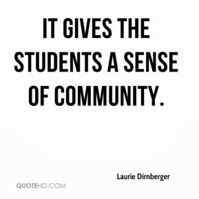 Laurie Dirnberger  - It gives the students a sense of community.
