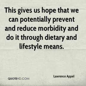 Lawrence Appel  - This gives us hope that we can potentially prevent and reduce morbidity and do it through dietary and lifestyle means.