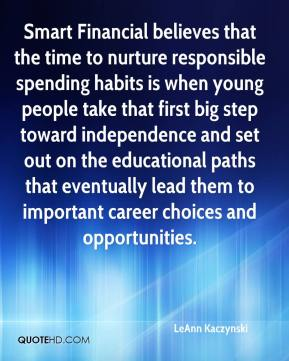 LeAnn Kaczynski  - Smart Financial believes that the time to nurture responsible spending habits is when young people take that first big step toward independence and set out on the educational paths that eventually lead them to important career choices and opportunities.
