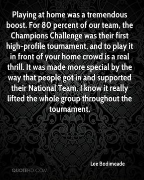 Lee Bodimeade  - Playing at home was a tremendous boost. For 80 percent of our team, the Champions Challenge was their first high-profile tournament, and to play it in front of your home crowd is a real thrill. It was made more special by the way that people got in and supported their National Team. I know it really lifted the whole group throughout the tournament.