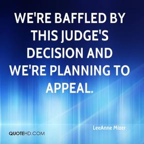 LeeAnne Mizer  - We're baffled by this judge's decision and we're planning to appeal.