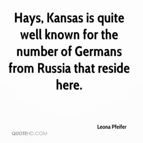 Leona Pfeifer  - Hays, Kansas is quite well known for the number of Germans from Russia that reside here.