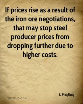 Li Mingliang  - If prices rise as a result of the iron ore negotiations, that may stop steel producer prices from dropping further due to higher costs.