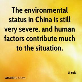 Li Yufu  - The environmental status in China is still very severe, and human factors contribute much to the situation.