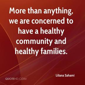 Liliana Sahami  - More than anything, we are concerned to have a healthy community and healthy families.
