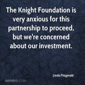 Linda Fitzgerald  - The Knight Foundation is very anxious for this partnership to proceed, but we're concerned about our investment.