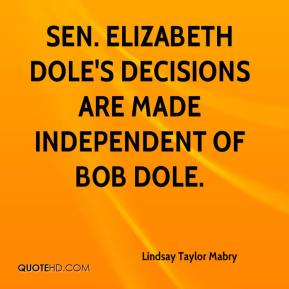 Lindsay Taylor Mabry  - Sen. Elizabeth Dole's decisions are made independent of Bob Dole.