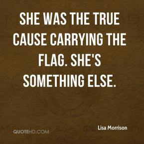 Lisa Morrison  - She was the true cause carrying the flag. She's something else.