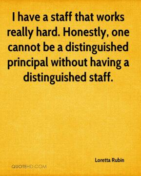 Loretta Rubin  - I have a staff that works really hard. Honestly, one cannot be a distinguished principal without having a distinguished staff.