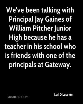 Lori DiLucente  - We've been talking with Principal Jay Gaines of William Pitcher Junior High because he has a teacher in his school who is friends with one of the principals at Gateway.