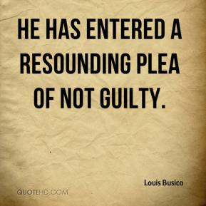 He has entered a resounding plea of not guilty.