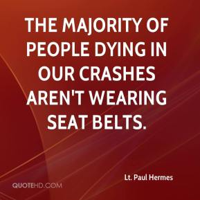 Lt. Paul Hermes  - The majority of people dying in our crashes aren't wearing seat belts.