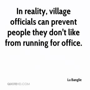 Lu Banglie  - In reality, village officials can prevent people they don't like from running for office.