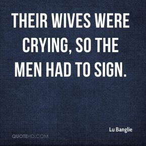 Lu Banglie  - Their wives were crying, so the men had to sign.