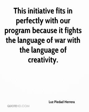 Luz Piedad Herrera  - This initiative fits in perfectly with our program because it fights the language of war with the language of creativity.