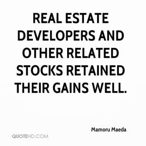 Mamoru Maeda  - Real estate developers and other related stocks retained their gains well.