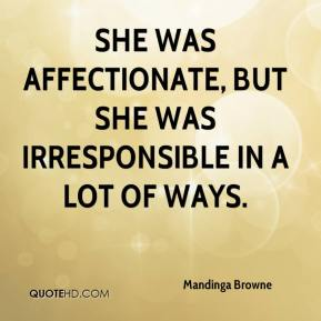 She was affectionate, but she was irresponsible in a lot of ways.