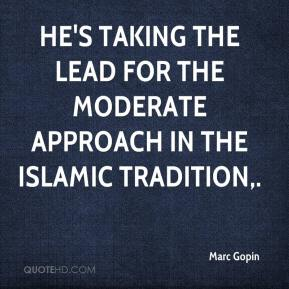 Marc Gopin  - He's taking the lead for the moderate approach in the Islamic tradition.