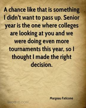 Margeau Faticone  - A chance like that is something I didn't want to pass up. Senior year is the one where colleges are looking at you and we were doing even more tournaments this year, so I thought I made the right decision.