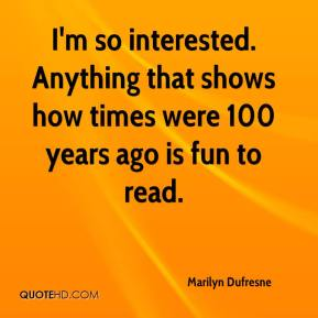 Marilyn Dufresne  - I'm so interested. Anything that shows how times were 100 years ago is fun to read.