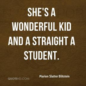 Marion Slatter Blitstein  - She's a wonderful kid and a straight A student.