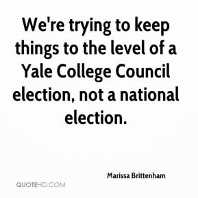 Marissa Brittenham  - We're trying to keep things to the level of a Yale College Council election, not a national election.