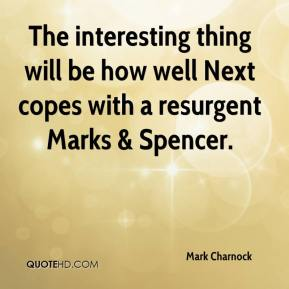 Mark Charnock  - The interesting thing will be how well Next copes with a resurgent Marks & Spencer.