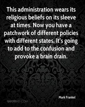 Mark Frankel  - This administration wears its religious beliefs on its sleeve at times. Now you have a patchwork of different policies with different states. It's going to add to the confusion and provoke a brain drain.