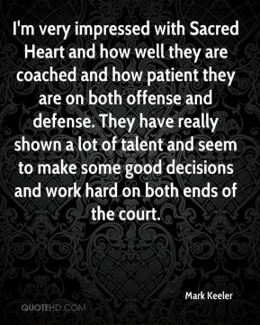 Mark Keeler  - I'm very impressed with Sacred Heart and how well they are coached and how patient they are on both offense and defense. They have really shown a lot of talent and seem to make some good decisions and work hard on both ends of the court.