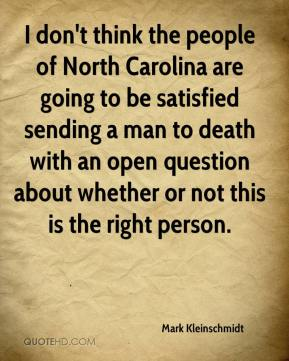 Mark Kleinschmidt  - I don't think the people of North Carolina are going to be satisfied sending a man to death with an open question about whether or not this is the right person.