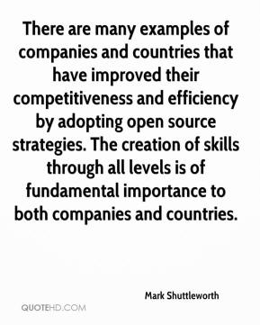 Mark Shuttleworth  - There are many examples of companies and countries that have improved their competitiveness and efficiency by adopting open source strategies. The creation of skills through all levels is of fundamental importance to both companies and countries.