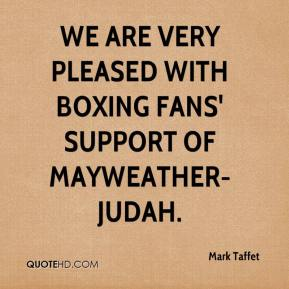 Mark Taffet  - We are very pleased with boxing fans' support of Mayweather-Judah.