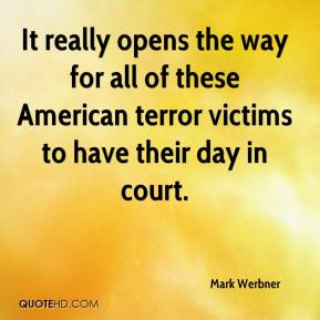 Mark Werbner  - It really opens the way for all of these American terror victims to have their day in court.