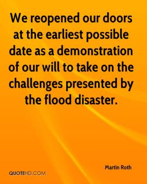 Martin Roth  - We reopened our doors at the earliest possible date as a demonstration of our will to take on the challenges presented by the flood disaster.