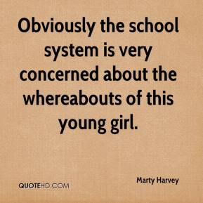Marty Harvey  - Obviously the school system is very concerned about the whereabouts of this young girl.