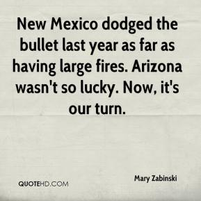 Mary Zabinski  - New Mexico dodged the bullet last year as far as having large fires. Arizona wasn't so lucky. Now, it's our turn.