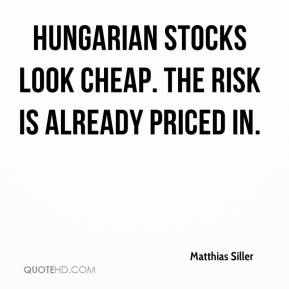 Matthias Siller  - Hungarian stocks look cheap. The risk is already priced in.