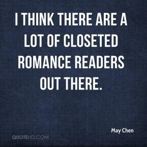 May Chen  - I think there are a lot of closeted romance readers out there.