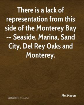 Mel Mason  - There is a lack of representation from this side of the Monterey Bay -- Seaside, Marina, Sand City, Del Rey Oaks and Monterey.