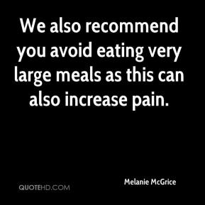 Melanie McGrice  - We also recommend you avoid eating very large meals as this can also increase pain.