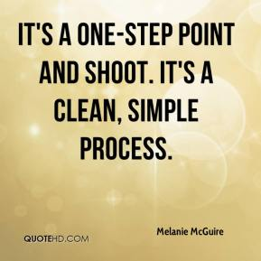 Melanie McGuire  - It's a one-step point and shoot. It's a clean, simple process.