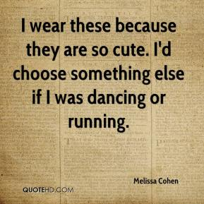 Melissa Cohen  - I wear these because they are so cute. I'd choose something else if I was dancing or running.