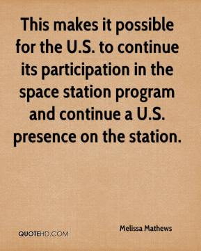 Melissa Mathews  - This makes it possible for the U.S. to continue its participation in the space station program and continue a U.S. presence on the station.