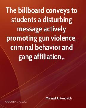 The billboard conveys to students a disturbing message actively promoting gun violence, criminal behavior and gang affiliation.