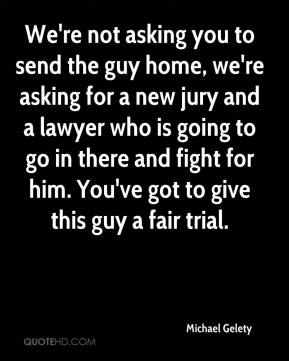 We're not asking you to send the guy home, we're asking for a new jury and a lawyer who is going to go in there and fight for him. You've got to give this guy a fair trial.