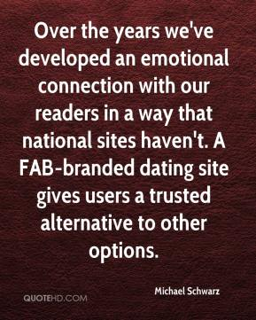 Michael Schwarz  - Over the years we've developed an emotional connection with our readers in a way that national sites haven't. A FAB-branded dating site gives users a trusted alternative to other options.