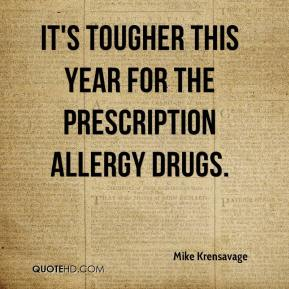 Mike Krensavage  - It's tougher this year for the prescription allergy drugs.