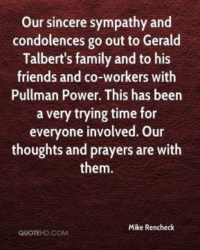 Mike Rencheck  - Our sincere sympathy and condolences go out to Gerald Talbert's family and to his friends and co-workers with Pullman Power. This has been a very trying time for everyone involved. Our thoughts and prayers are with them.